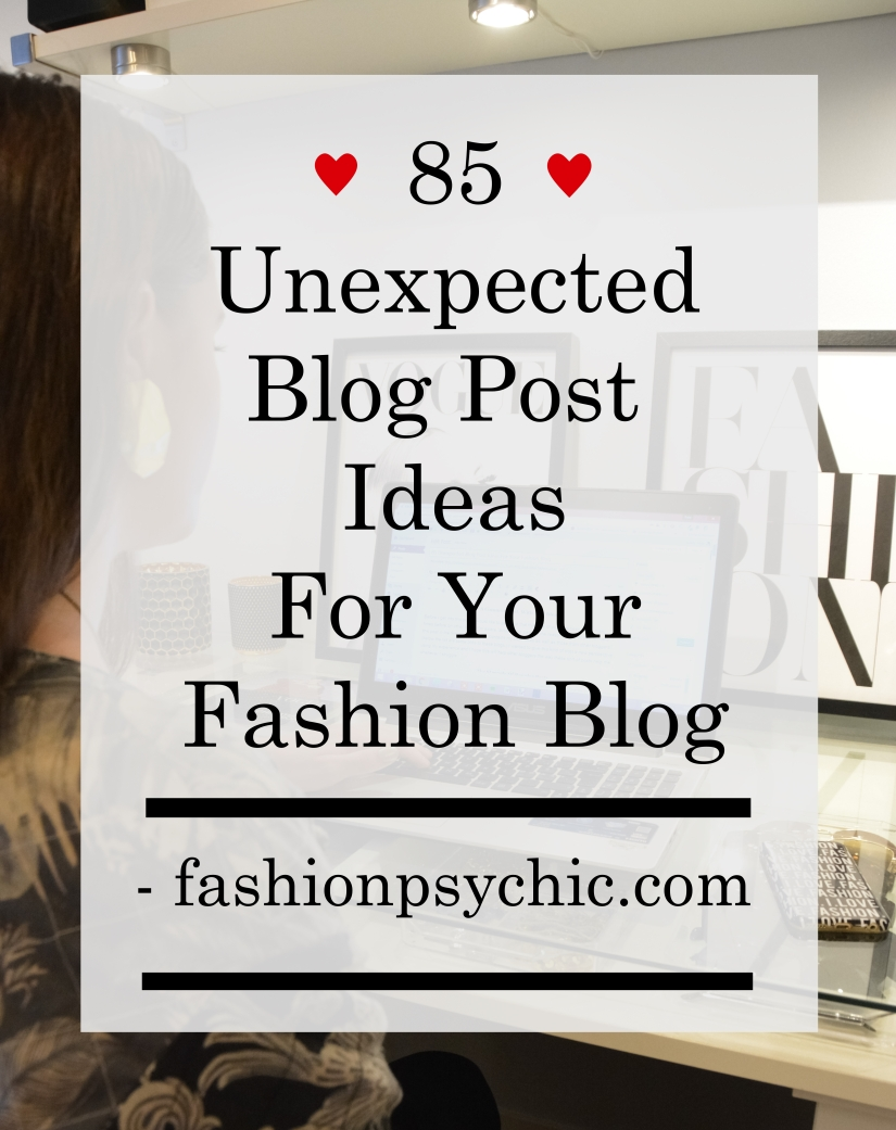 85 Unexpected Blog Post Ideas For Your Fashion Blog